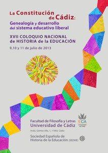 La Constitución de Cádiz : genealogía y desarrollo del sistema educativo liberal / XVII Coloquio Nacional de Historia de la Educación, Cádiz, 9-11 de julio de 2013 ; Gloria Espigado Tocino ... [et al.]