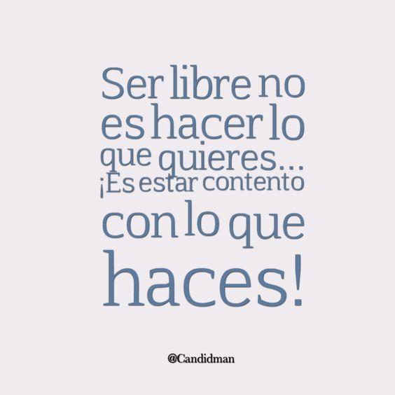 """""""Ser #Libre no es hacer lo que quieres... ¡Es estar contento con lo que haces…"""