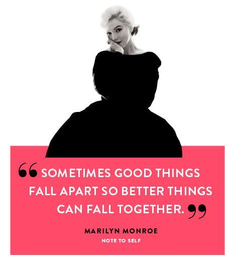 Sometimes Good Things Fall Apart So Better Things Can Fall Together..