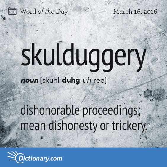Today's Word of the Day is skulduggery. Learn its definition, pronunciation, etymology and more. Join over 19 million fans who boost their vocabulary every day.