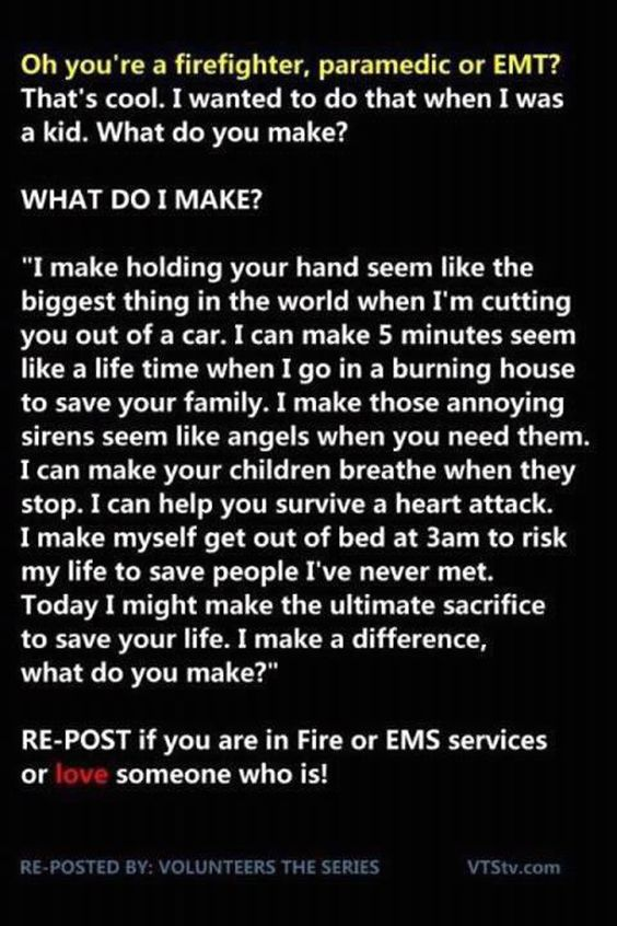 Firefighters, Paramedics, and EMTs make all the difference when it comes to a crisis, whether small or large. For the firefighters like the ones in Colorado and Texas who recently lost their lives, and for those who do what they love every day when they clock in, here's to you.