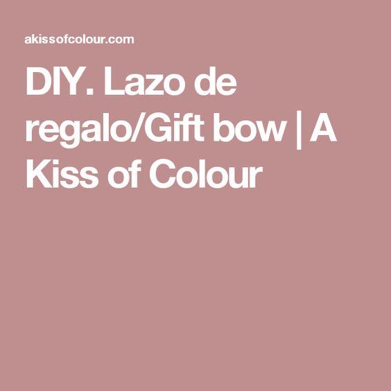 DIY. Lazo de regalo/Gift bow | A Kiss of Colour