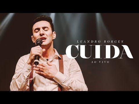 Leandro Borges Cuida Ao Vivo Youtube Com Imagens Musicas
