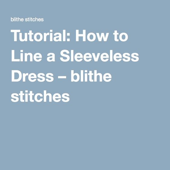Tutorial: How to Line a Sleeveless Dress – blithe stitches