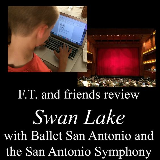 """F.T. and friends review """"Swan Lake"""" with Ballet San Antonio and the San Antonio Symphony at the Tobin Center   San Antonio Charter Moms"""