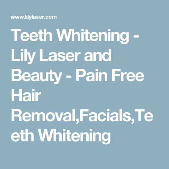 Teeth Whitening - Lily Laser and Beauty - Pain Free Hair Removal,Facials,Teeth Whitening