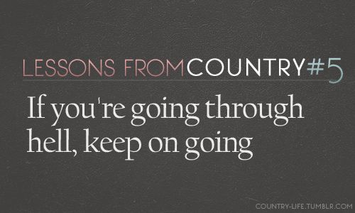 If you're going through hell, keep on going
