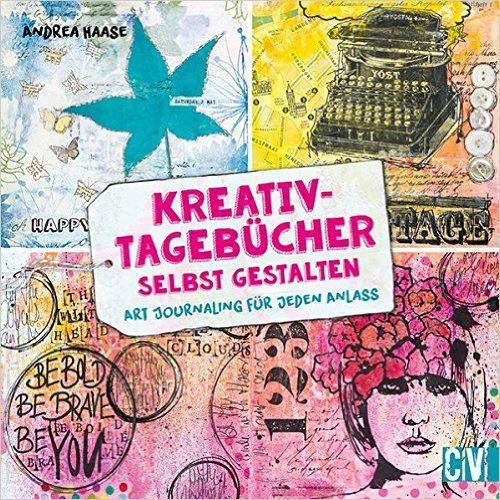 Kreativ-Tagebücher selbst gestalten: Art Journaling für jeden Anlass: Amazon.de: Andrea Haase: Bücher