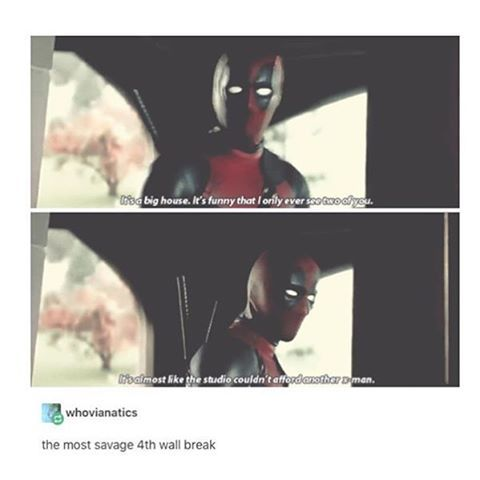 Deadpool. XD He knows what's up. Most savage break of 4th wall.