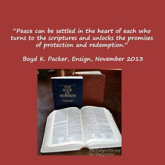 """Peace can be settled in the heart of each who turns to the scriptures and unlocks the promises of protection and redemption.""   ~Boyd K. Packer:"