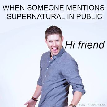 """I was actually laughing about a SPN reference I made mentally (I'm weird don't judge me) and when my friend asked me wtf i was doing I just said """"i made a supernautral reference"""" and a kid was like """"SUPERNATURAL???"""""""