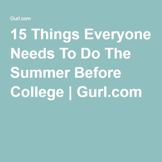 15 Things Everyone Needs To Do The Summer Before College | Gurl.com
