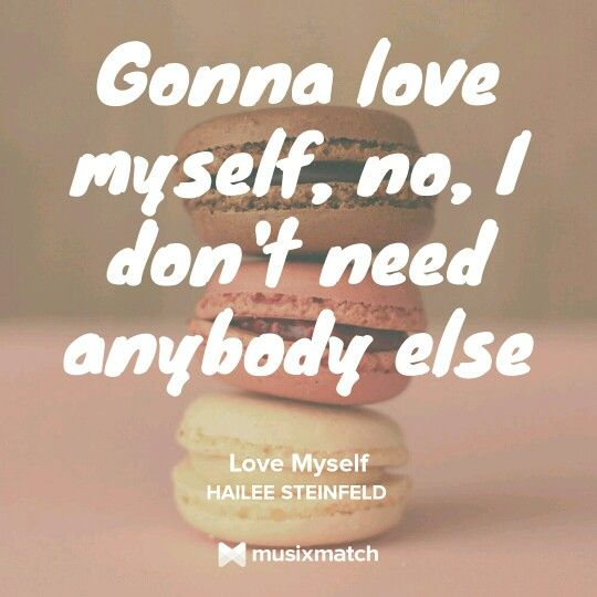 I Love Myself Quotes: Love Myself~Hailee Steinfeld