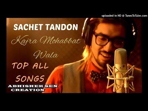 Top Blogbaster Kajra Mohabbat Wala 3 More Sachet Tandon Abhishek Sen Creation Youtube All Songs Songs Sachet