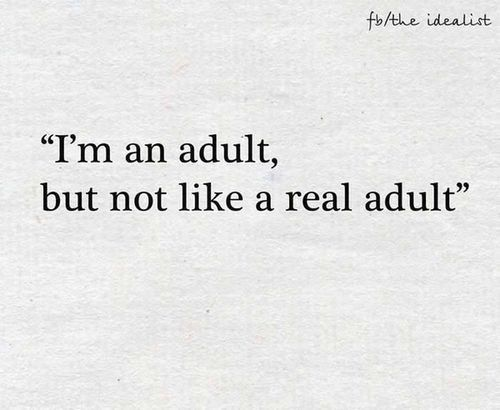 I am adult, but not like a real adult.