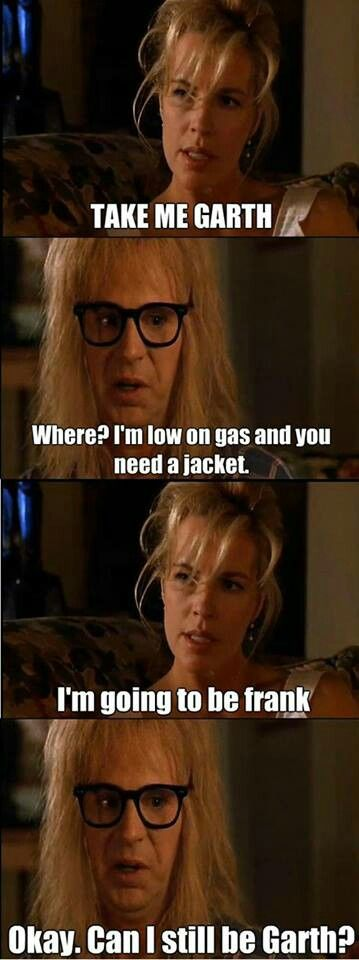 I could literally function my entire life speaking in nothing but quotes from the Wayne's World movies.