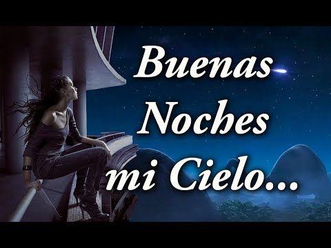 Buenas Noches Mi Cielo No Olvides Que Te Amo Mi Amor Youtube Te Amo Mi Amor Te Amo Hillarious
