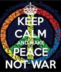 Keep Calm | Make Peace Not War