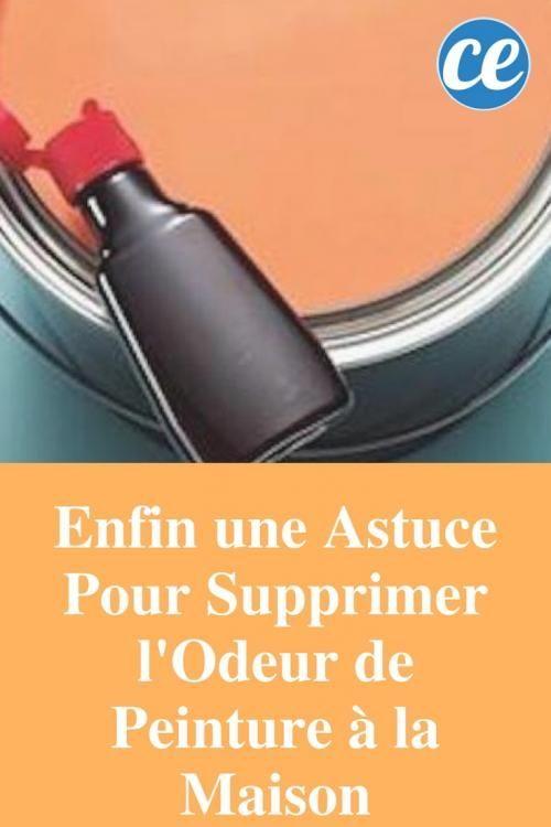 Enfin Une Astuce Pour Supprimer L Odeur De Peinture A La Maison Astuces Odeur Trucs Et Astuces