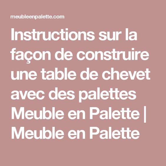Instructions sur la fa on de construire une table de - Construire une table de chevet ...