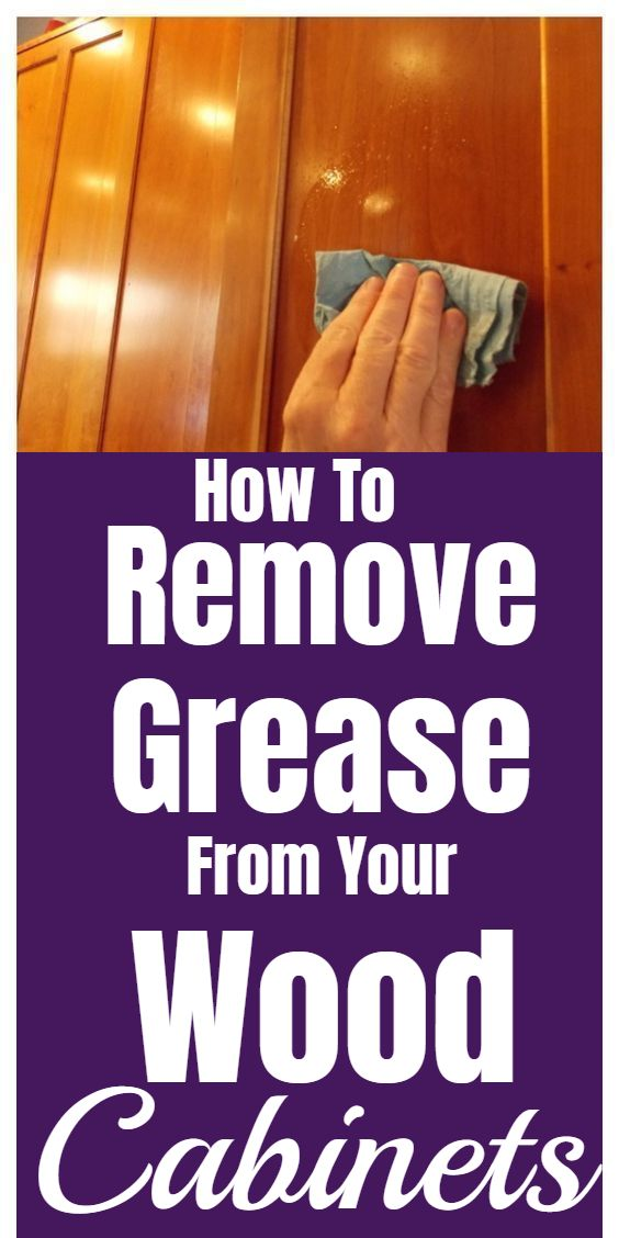 How To Remove Grease From Wood Cabinets House Cleaning Tips Wood Cabinets Cleaning Hacks