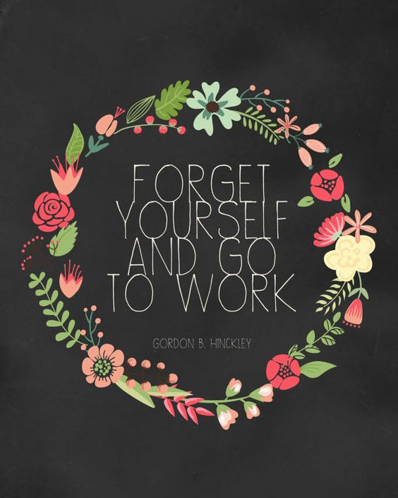 LDS Forget Yourself and go to Work Hinckley quote Printable 8x10 DIGITAL DOWNLOAD:
