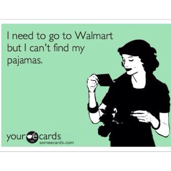 haha everyone goes to walmart in pjs