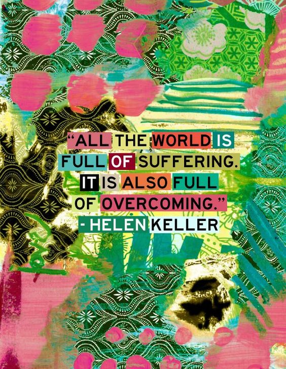 Overcoming suffering is a beautiful thing  || #helenkeller #quote original art print by Jessica Swift http://www.jessicaswift.com/shop/prints: