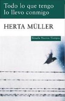 Repasa los libros recomendados de los recientes ganadores del Premio Nobel de Literatura: Herta Müller, Nobel 2009. Todo lo que tengo lo llevo conmigo