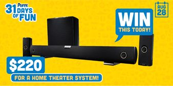 Only a few days left to get in on the 31 Days of Fun Sweepstakes! Today Only you can enter to win $220 for a Home Theater System! I know everyone wants one of these! It makes television, movies, and music that much more enjoyable and LOUDER!! Hurry hurry hurry!  Don't forget to take a look at Purex'