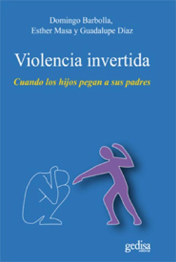 1_9788497846158  descarga gratuita PDF en www.gedisa.com 2 D OMINGO B ARBOLLA , E STHER M ASA Y G UADALUPE D ÍAZ Violencia invertida. Cuando los hijos pegan a sus padres (2011, Gedisa)