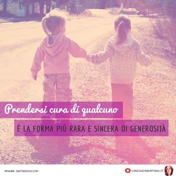 Prendersi cura di qualcuno è la forma più rara e sincera di generosità