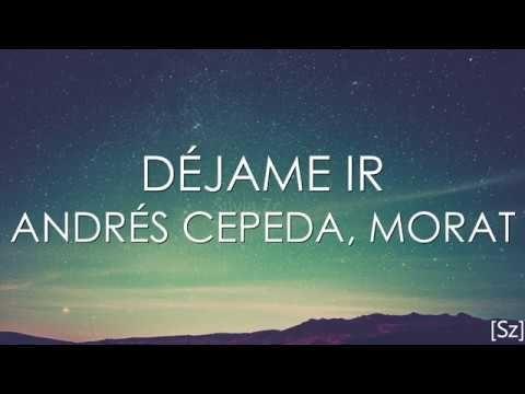 Andrés Cepeda Morat Déjame Ir Letra Youtube Déjame Ir Cepeda Canciones