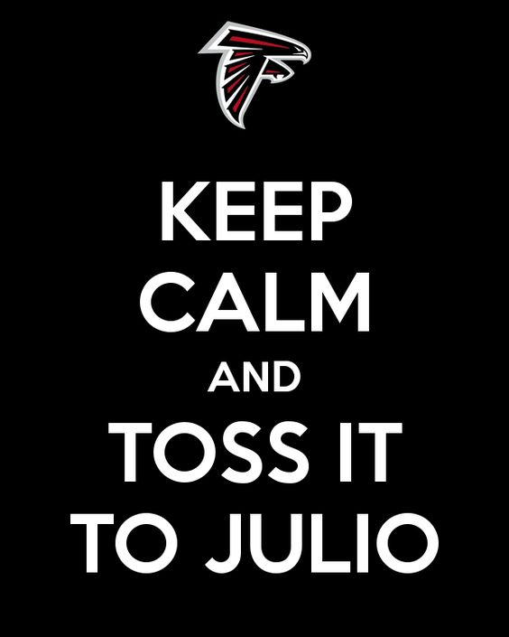 """""""Keep Calm And Toss It To Julio."""" An online campaign poster I created for the Atlanta Falcons playoff run to the Super Bowl."""