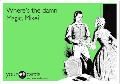 Where's the damn Magic, Mike?: Giggle, E Card, Crazy Wrap, So True, Funny Stuff, So Funny