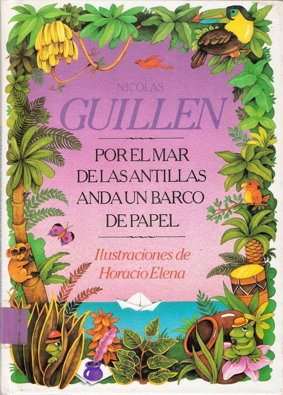 Por el mar de las Antillas anda un barco de papel. Nicolás Guillén. Ilustraciones de Horacio Elena. Santa Marta de Tormes (Salamanca), Lóguez Ediciones, 1994.