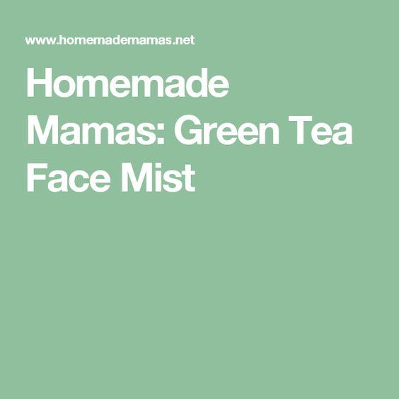 Homemade Mamas: Green Tea Face Mist