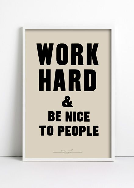Work hard and be nice to people | tantjohanna.se