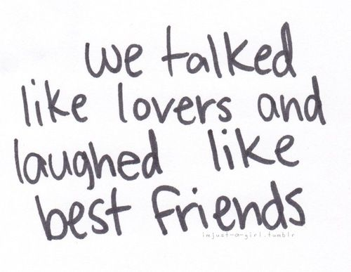 Talked Like Lovers And Laughed Like Best Friends Pictures