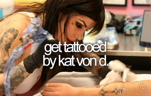 like getting tattooed by Ami James, getting tattooed by Kat Von D would be a great honor. Her tattoos, especially her portraits, are phenomenal. I would love to get a tattoo, perhaps in memory of my grandmother from her.