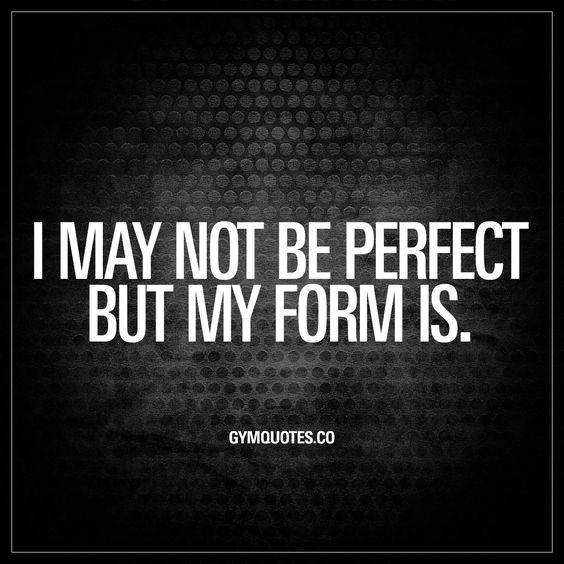 """I may not be perfect but my form is."" When your form IS perfect. Like and save this gym quote if YOUR form is perfect in the gym. www.gymquotes.co"