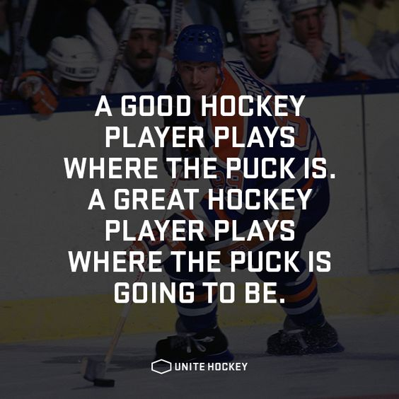 Famous Quotes From Plays: A Good Hockey Player Plays Where The Puck Is. A Great