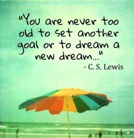 You are never too old to set another goal or to dream a new dream. #inspirational #quotes