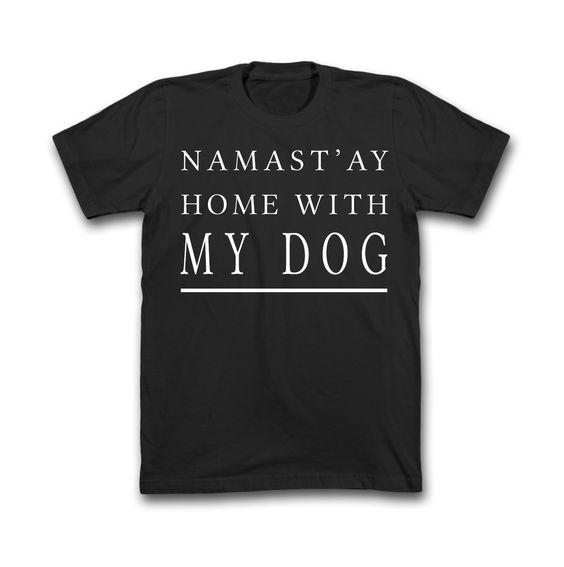 Camiseta Namast'ay Home With my Dog. Disponível em diversos modelos e cores no nosso site!
