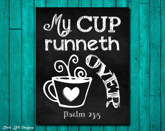 My cup runneth over. Psalm 23:5. Kitchen WAll Art by LittleLifeDesigns