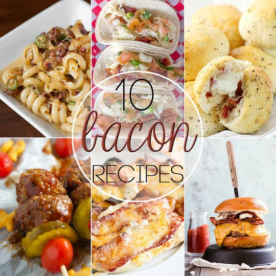 10 Bacon Recipes - You'll want to try them ALL!
