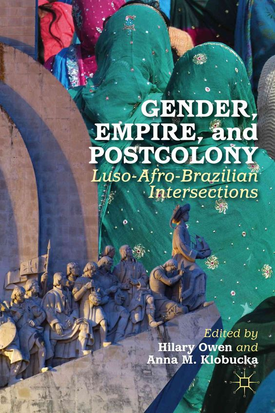 Gender, Empire, and Postcolony: Luso-Afro-Brazilian Intersections