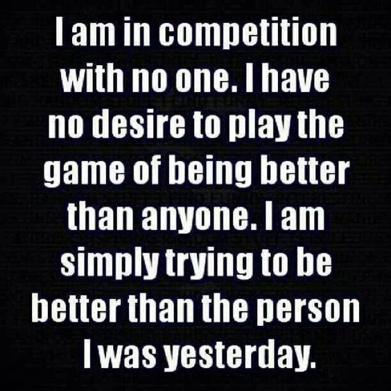 compete with yourself | Only compete with yourself