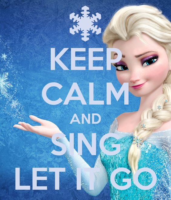 KEEP CALM AND SING LET IT GO