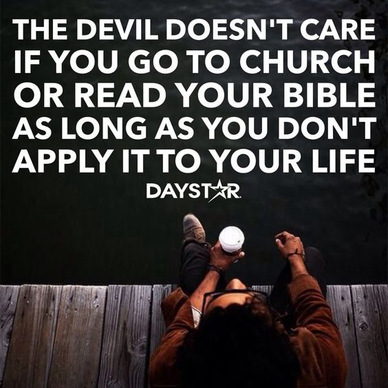 Bible Am Going To Deliver You: The Devil Doesn't Care If You Got To Church Or Read Your